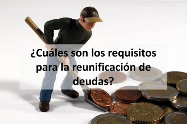 ¿Cuáles son los requisitos para la reunificación de deudas?