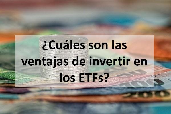 ¿Cuáles son las ventajas de invertir en los ETFs?