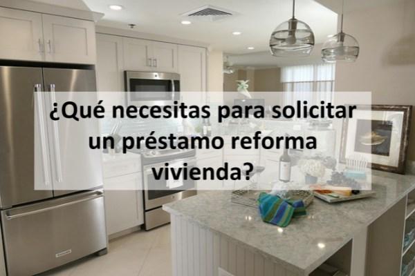 ¿Qué necesitas para solicitar un préstamo reforma vivienda?