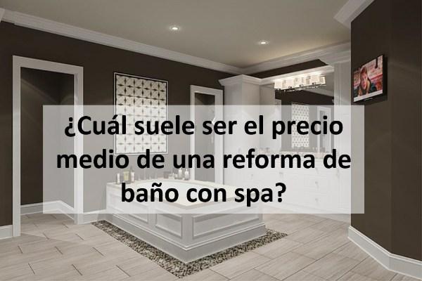 ¿Cuál suele ser el precio medio de una reforma de baño con spa?