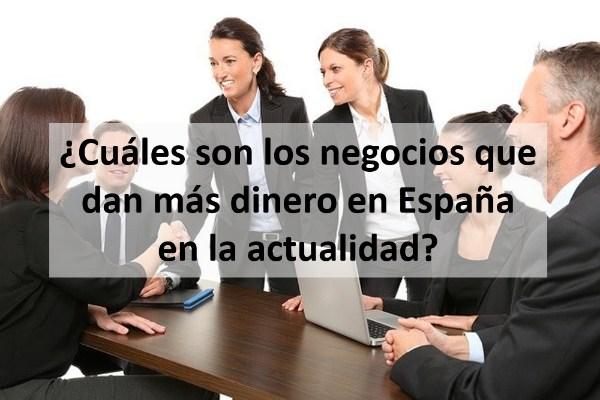 Cuáles son los negocios que dan más dinero en España en la actualidad