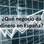 ¿Qué negocio da dinero en España? 6 ejemplos