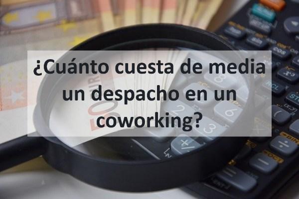 ¿Cuánto cuesta de media un despacho en un coworking?