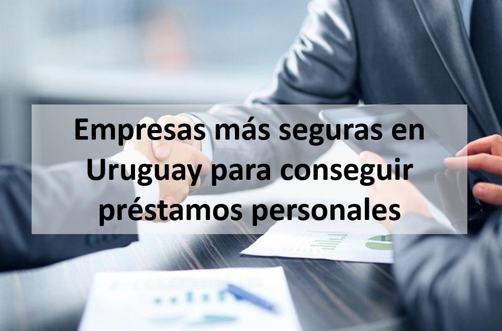 Empresas más seguras en Uruguay para conseguir préstamos personales